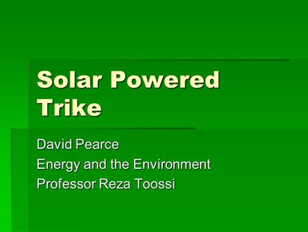 David Pearce Energy and the Environment Professor Reza Toossi