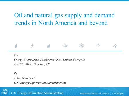 Www.eia.gov U.S. Energy Information Administration Independent Statistics & Analysis Oil and natural gas supply and demand trends in North America and.