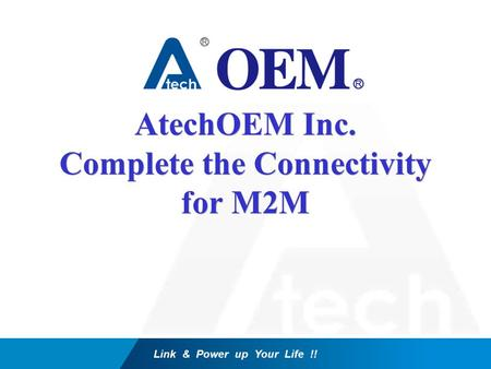 Link & Power up Your Life !! AtechOEM Inc. Complete the Connectivity for M2M.