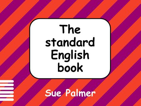 All English-speakers need to know how to write and speak standard English. The standard English book Sue Palmer.
