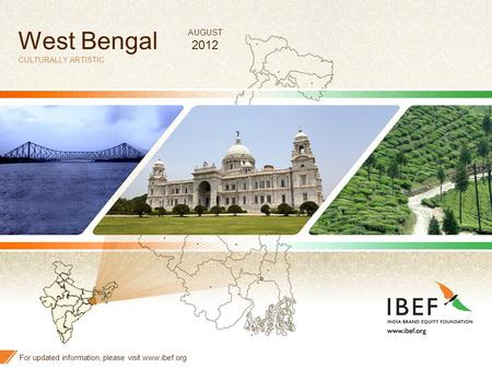 1 West Bengal CULTURALLY ARTISTIC For updated information, please visit www.ibef.org AUGUST <strong>2012</strong>.