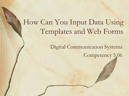 How Can You Input Data Using Templates and Web Forms Digital Communication Systems Competency 5.06.