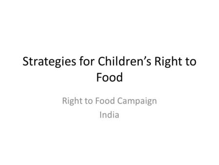 Strategies for Children's Right to Food Right to Food Campaign India.