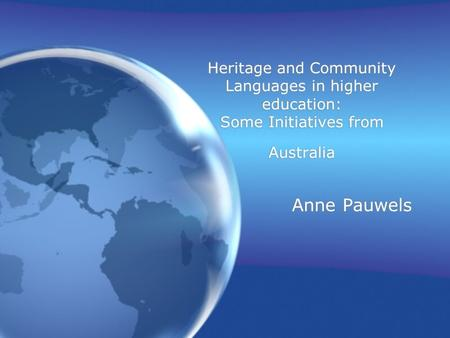 Anne Pauwels Heritage and Community Languages in higher education: Some Initiatives from Australia.