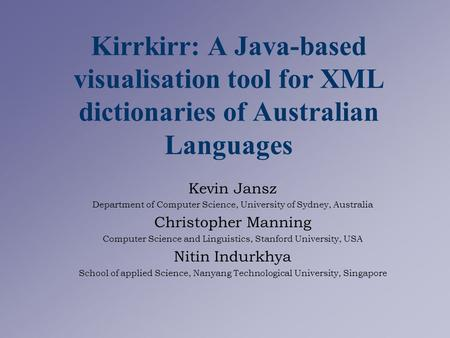 Kirrkirr: A Java-based visualisation tool for XML dictionaries of Australian Languages Kevin Jansz Department of Computer Science, University of Sydney,