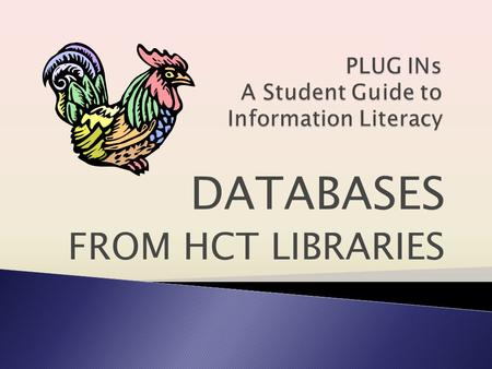 DATABASES FROM HCT LIBRARIES. HCT has many online databases for students to use to find information. A database is a collection of information organized.