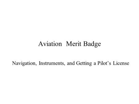 Aviation Merit Badge Navigation, Instruments, and Getting a Pilot's License.