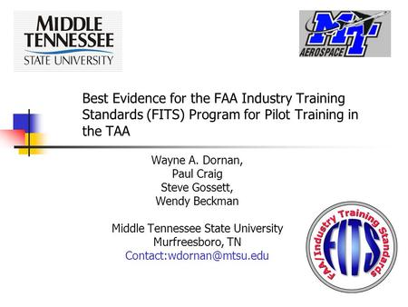 Best Evidence for the FAA Industry Training Standards (FITS) Program for Pilot Training in the TAA Wayne A. Dornan, Paul Craig Steve Gossett, Wendy Beckman.