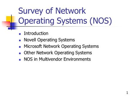 Survey of Network Operating Systems (NOS) Introduction Novell Operating Systems Microsoft Network Operating Systems Other Network Operating Systems NOS.