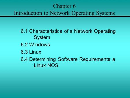 Chapter 6 Introduction to Network Operating Systems 6.1 Characteristics of a Network Operating System 6.2 Windows 6.3 Linux 6.4 Determining Software Requirements.