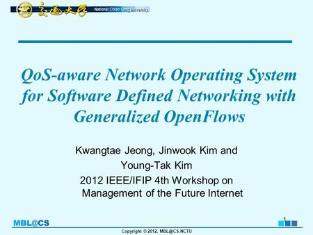 Copyright © 2012, QoS-aware Network Operating System for Software Defined Networking with Generalized OpenFlows Kwangtae Jeong, Jinwook Kim.