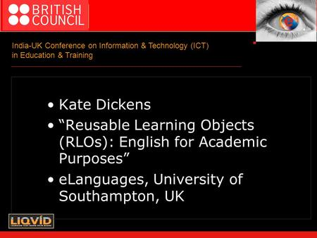 "India-UK Conference on Information & Technology (ICT) in Education & Training Kate Dickens ""Reusable Learning Objects (RLOs): English for Academic Purposes"""