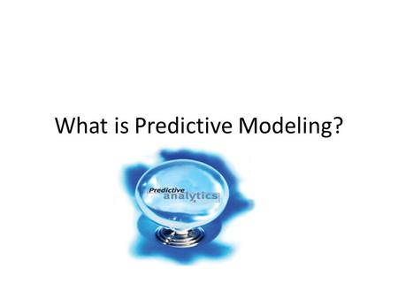 What is Predictive Modeling?. Predictive Modeling encompasses a variety of techniques to analyze current and historical facts to make predictions about.