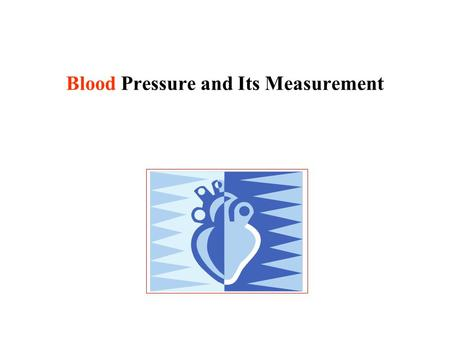 Blood Pressure and Its Measurement. Blood Pressure – What is It? When the heart contracts blood is forced through the arteries blood pressure is maximum.