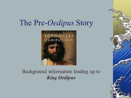 The Pre-Oedipus Story Background information leading up to King Oedipus.