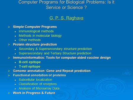 Computer Programs for Biological Problems: Is it Service or Science ? G. P. S. Raghava G. P. S. Raghava G. P. S. Raghava  Simple Computer Programs Immunological.