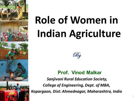 Role of Women <strong>in</strong> Indian <strong>Agriculture</strong> By Prof. Vinod Malkar Sanjivani Rural Education Society, College of Engineering, Dept. of MBA, Kopargaon, Dist: Ahmednagar,