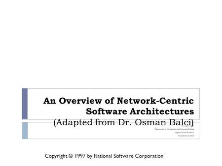 Copyright © 1997 by Rational Software Corporation An Overview of Network-Centric Software Architectures (Adapted from Dr. Osman Balci) Sung Hee Park Department.