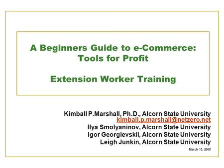 A Beginners Guide to e-Commerce: Tools for Profit Extension Worker Training Kimball P.Marshall, Ph.D., Alcorn State University
