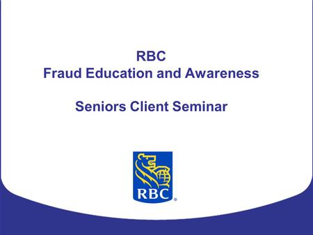 RBC Fraud Education and Awareness Seniors Client Seminar.