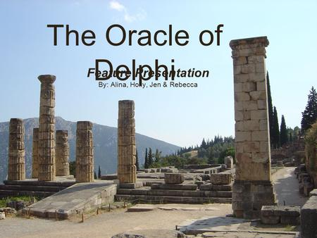 The Oracle of Delphi Feature Presentation By: Alina, Holly, Jen & Rebecca.