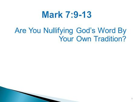 1 Mark 7:9-13 Are You Nullifying God's Word By Your Own Tradition?