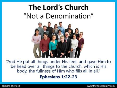 "The Lord's Church ""Not a Denomination"" ""And He put all things under His feet, and gave Him to be head over all things to the church, which is His body,"