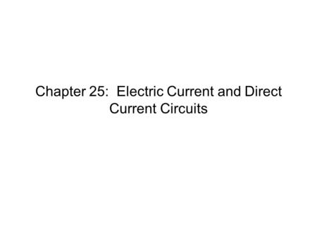 Chapter 25: Electric Current and Direct Current Circuits