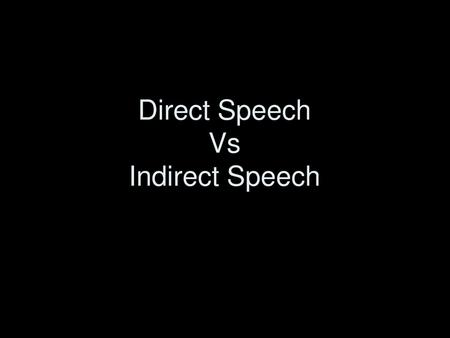 DIRECT SPEECH gives the exact words said by a person. It is used when you want to QUOTE the same words the speaker used. What is Direct Speech NOTE:TEACH.