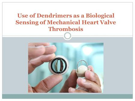 Use of Dendrimers as a Biological Sensing of Mechanical Heart Valve Thrombosis.