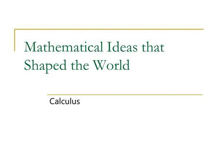 Mathematical Ideas that Shaped the World Calculus.