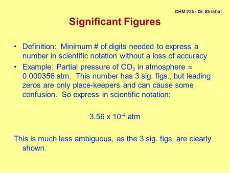 Significant Figures Definition: Minimum # of digits needed to express a number in scientific notation without a loss of accuracy Example: Partial pressure.