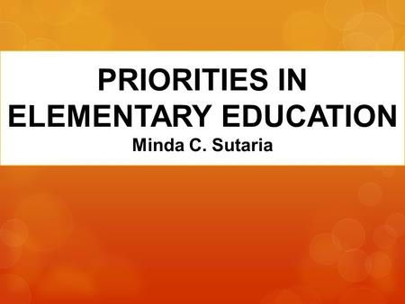 PRIORITIES IN ELEMENTARY EDUCATION Minda C. Sutaria