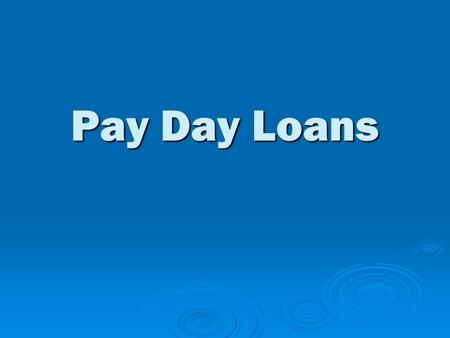"Pay Day Loans. Buyer Beware….. ""Get cash until payday!"" ""You can get $50 to $500 within 15 minutes!"" ""Get cash….$100 or more….fast!"""