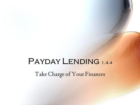 Payday Lending 1.4.4 Take Charge of Your Finances.