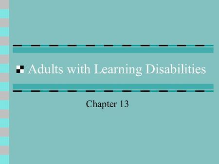 Adults with Learning Disabilities Chapter 13. Characteristics of Youth and Adults with Learning Disabilities Approximately 16% of students with learning.
