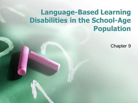 Language-Based Learning Disabilities in the School-Age Population Chapter 9.