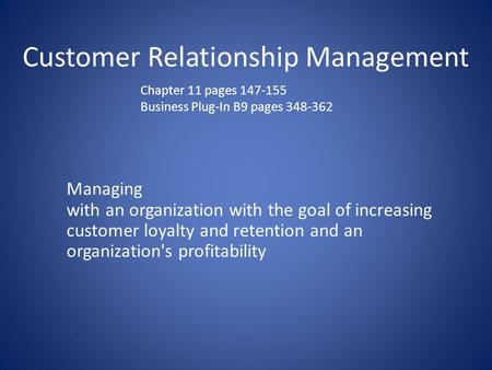 Customer Relationship Management Managing with an organization with the goal of increasing customer loyalty and retention and an organization's profitability.