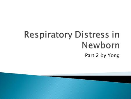 Part 2 by Yong.  Most common cause of respiratory distress.  40% cases.  Residual fluid in fetal lung tissues.  Risk factors- maternal asthma, c-