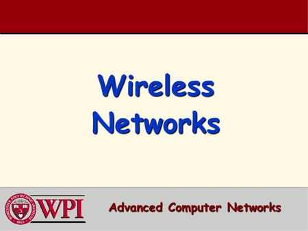 Wireless Networks Advanced Computer Networks. Wireless Networks Outline  Terminology, WLAN types, IEEE Standards  IEEE 802.11a/b/g/n  802.11 AP Management.