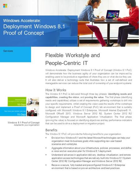 Services Flexible Workstyle and People-Centric IT Windows Accelerate: Deployment Windows 8.1 Proof of Concept (Window 8.1 PoC) will demonstrate how the.