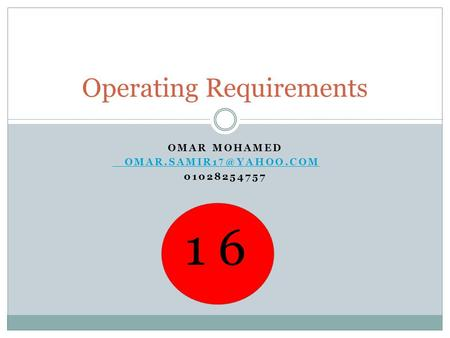 OMAR MOHAMED 01028254757 Operating Requirements 1 6.