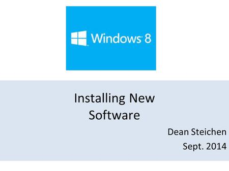 Installing New Software Dean Steichen Sept. 2014.