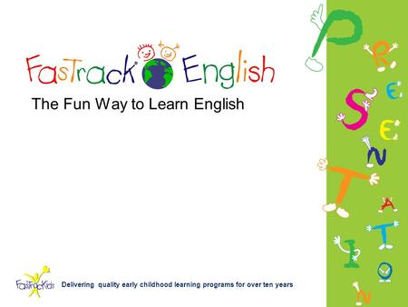 Delivering quality early childhood learning programs for over ten years The Fun Way to Learn English.
