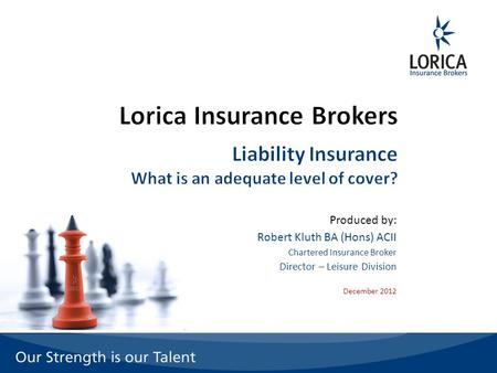 Produced by: Robert Kluth BA (Hons) ACII Chartered Insurance Broker Director – Leisure Division December 2012.