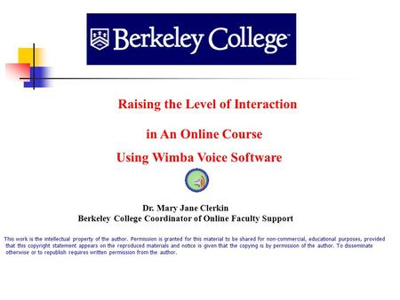 In An Online Course Using Wimba Voice Software Dr. Mary Jane Clerkin Berkeley College Coordinator of Online Faculty Support Raising the Level of Interaction.