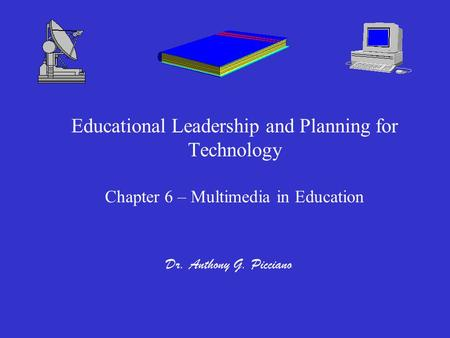Educational Leadership and Planning for Technology Chapter 6 – Multimedia in Education Dr. Anthony G. Picciano.