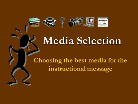 Choosing the best media for the instructional message
