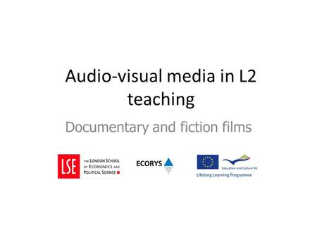 Audio-visual media in L2 teaching Documentary and fiction films.