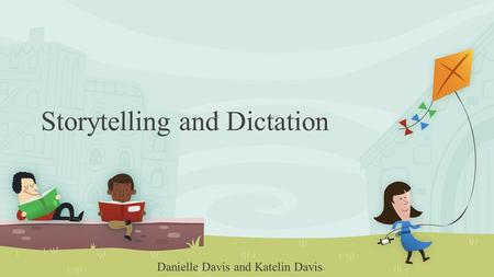 Storytelling and Dictation Danielle Davis and Katelin Davis.